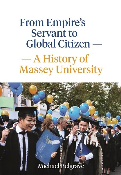 From Empire's Servant to Global Citizen - A History of Massey University